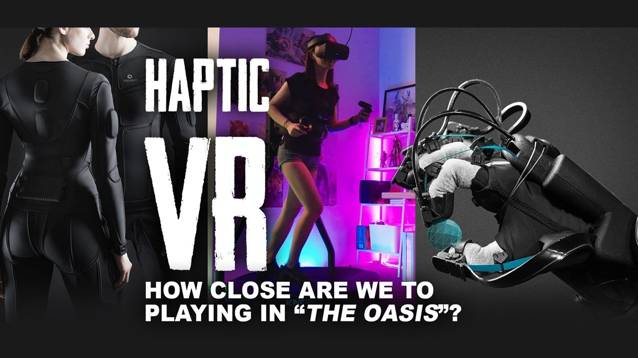 Haptic VR - How close are we to playing in 'The Oasis'?
