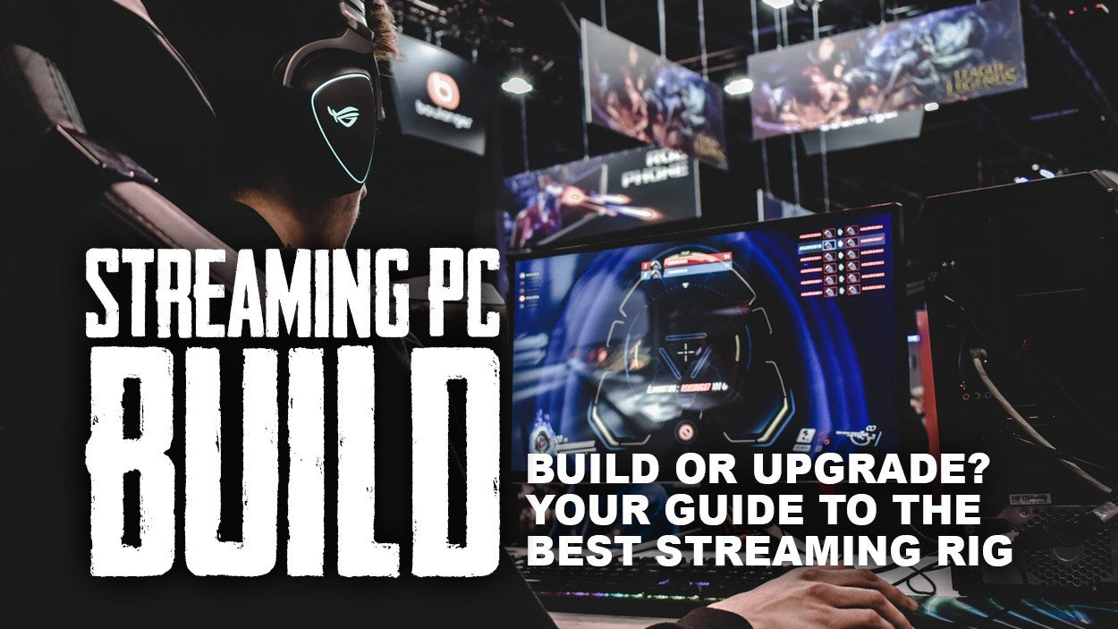 Build or upgrade? Your guide to the best streaming rig