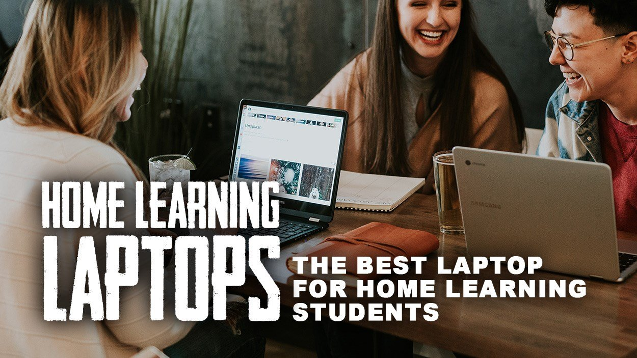 Home Learning Laptops - The best laptop for home learning students