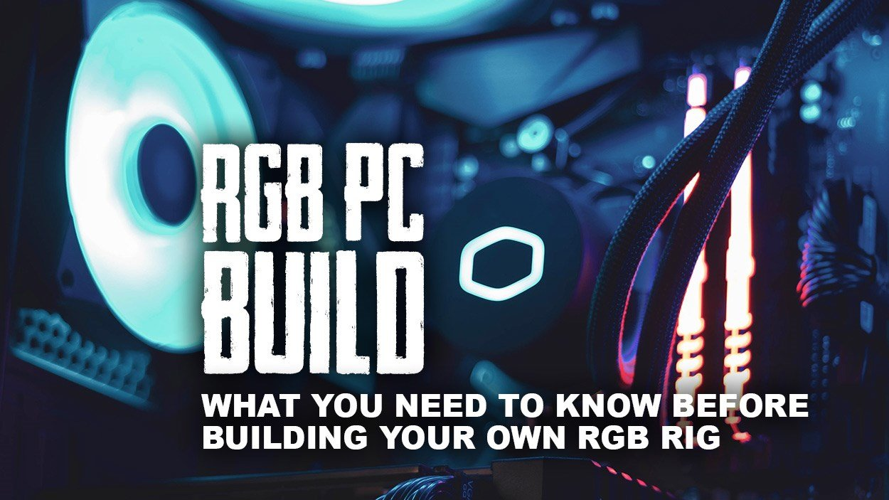RGB PC Build - What you need to know before building your own rig