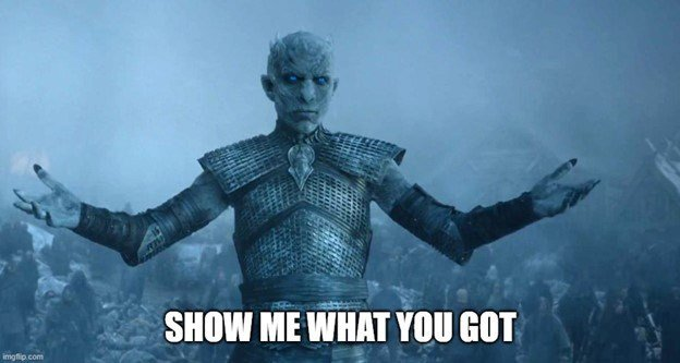 Meme of the Night King from Game of Thrones saying 'Show me what you got'.